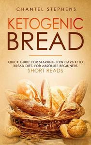 Ketogenic Bread: Quick Guide for Starting Low Carb Keto Bread Diet. For Absolute Beginners. Short Reads.