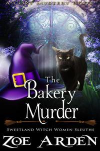 The Bakery Murder (#13, Sweetland Witch Women Sleuths) (A Cozy Mystery Book)