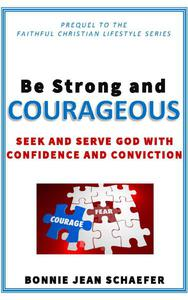Be Strong and Courageous: Seek and Serve God With Confidence and Conviction