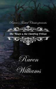 Raven's Twisted Classics Presents:  The Beast & the Sleeping Prince