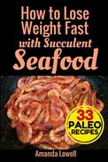 How to Lose Weight Fast with Succulent Seafood