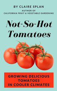 Not-So-Hot Tomatoes: Growing Delicious Tomatoes in Cooler Climates