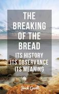 The Breaking of the Bread: Its History, Its Observance, Its Meaning