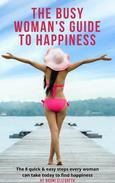 The Busy Woman's Guide to Happiness