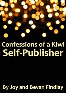 Confessions of a Kiwi Self-Publisher (A Guide to Self-Publishing from New Zealand)