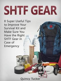 SHTF Gear: 8 Super Useful Tips To Improve Your Survival Kit and Make Sure You Do Have the Right SHTF Gear In Case of Emergency