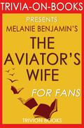 The Aviator's Wife: A Novel by Melanie Benjamin (Trivia-On-Books)