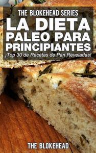 La Dieta Paleo Para Principiantes ¡Top 30 de Recetas de Pan Reveladas!