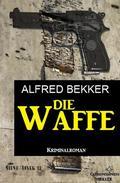 Die Waffe: Kriminalroman