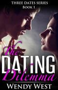 The Dating Dilemma: Three Dates Series Book 1