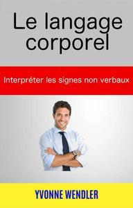 Le langage corporel : interpréter les signes non verbaux