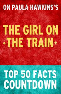 The Girl on the Train: Top 50 Facts Countdown