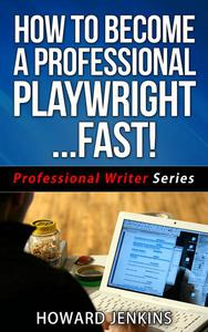 How To Become A Professional Playwright… Fast!