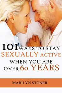 101 Ways to Stay Sexually Active after 60 Years