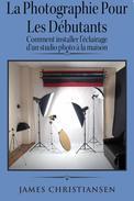 La photographie pour les débutants: comment installer l'éclairage d'un studio photo à la maison