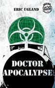 Doctor Apocalypse: An Action Adventure Thriller