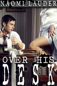 Over His Desk (Office erotica)