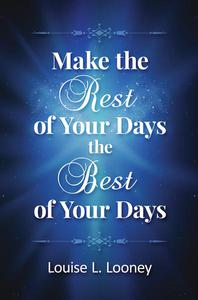 Make the Rest of Your Days the Best of Your Days