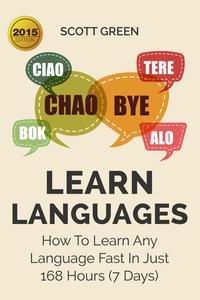 Learn Languages : How To Learn Any Language Fast In Just 168 Hours (7 Days)