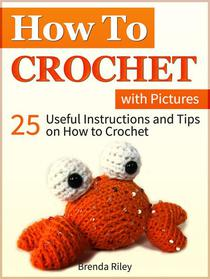 How to Crochet: 25 Useful Instructions and Tips on How to Crochet (with Pictures)