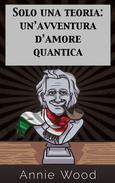 Solo una teoria: un'avventura d'amore quantica