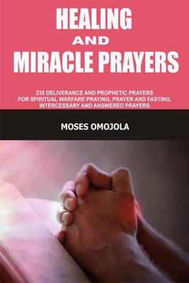 Healing And Miracle Prayers: 230 Deliverance And Prophetic