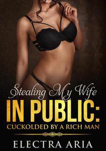 Stealing My Wife In Public: Cuckolded By A Rich Man