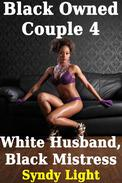 Black Owned Couple 4: White Husband, Black Mistress