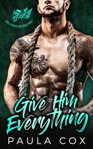 Give Him Everything: A Bad Boy Motorcycle Club Romance