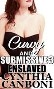 Curvy and Submissive 3: Enslaved