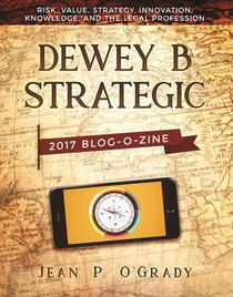 Dewey B Strategic: 2017 Blogozine: Risk, Value, Strategy, Innovation, Knowledge and the Legal Profession