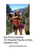 Get Fit! Get Healthy: 101 Powerful Tips for a Fitter, Healthier You!