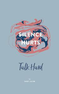 Silence Hurts: Talk Hard