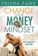 Change Your Money Mindset - How to rise above the lies to reveal the wealth within