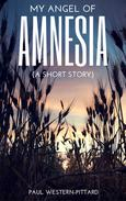 My Angel Of Amnesia: A Short Story