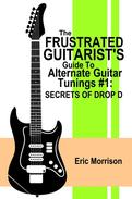 The Frustrated Guitarist's Guide To Alternate Guitar Tunings #1: Secrets of Drop D