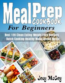Meal Prep Cookbook For Beginners:  Best 120+ Clean Eating Weight Loss Recipes - Batch Cooking Healthy Make Ahead Meals