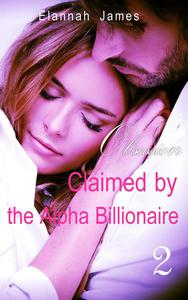 Claimed by the Alpha Billionaire 2: Obsession