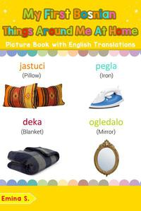 My First Bosnian Things Around Me at Home Picture Book with English Translations