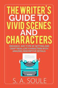 The Writer's Guide to Vivid Scenes and Characters