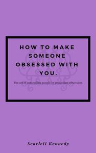 How To Make Someone Obsessed With You.