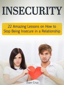 Insecurity: 22 Amazing Lessons on How to Stop Being Insecure in a Relationship