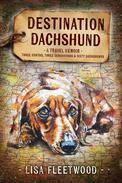Destination Dachshund: Three Months, Three Generations & Sixty Dachshunds