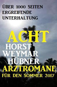 Acht Horst Weymar Hübner Arztromane für den Sommer 2017