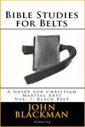 Bible Studies for Belts: A Guide for Christian Martial Arts Vol. 7: Black Belt