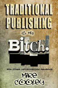 Traditional Publishing Is My Bitch!