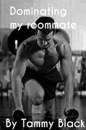 Dominating my roommate