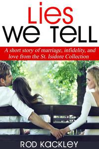 Lies We Tell: A Short Story of Marriage, Infidelity, and Love, From The St. Isidore Collection