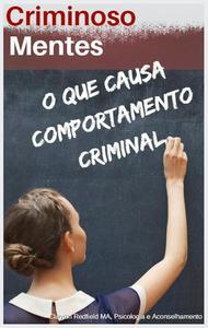 Mentes criminosas: o que causa comportamento criminal