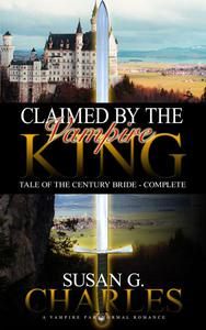 Claimed by the Vampire King - Complete: A Vampire Paranormal Romance - Tale of the Century Bride